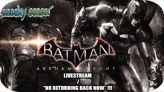 "Live stream Batman Arkham Knight / "" NO RETURNING BACK NOW "" !!!"
