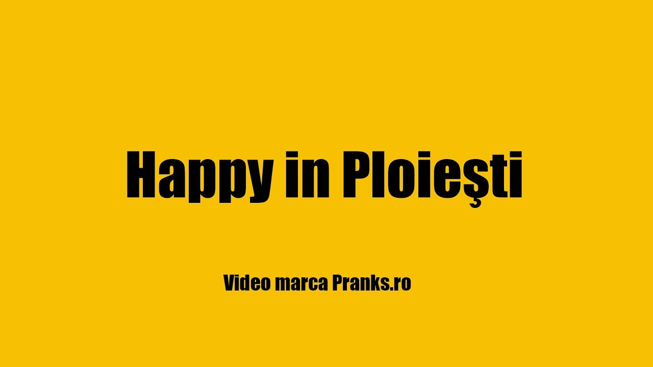 HAPPY in PLOIESTI ... or NOT