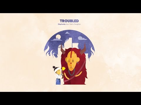 Elephante - Troubled (ft. Deb's Daughter)