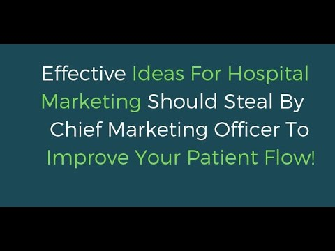Effective Ideas For Hospital Marketing That Every Chief Marketing Officer Should Steal