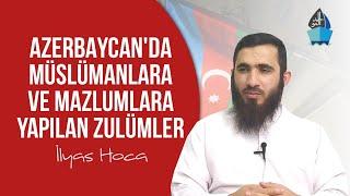 Azerbaycanda Müslümanlara ve Mazlumlara Yapılan Zulümler - İlyas Hoca