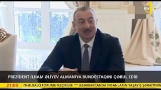 Prezident İlham Əliyev Almaniya Bundestaqını qəbul edib