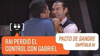 Rai perdió en control con Gabriel   Pacto de Sangre   Capítulo 111