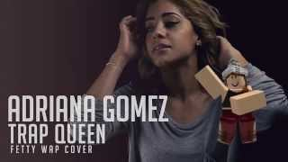 Fetty Wap-Trap Queen ROBLOX Music Video (Cover by Adriana Gomez)