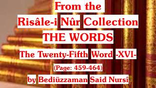 From the Risale-i Nur Collection, THE WORDS, The TwentyFifth Word XVI , Page: 459-464 , Said Nursi