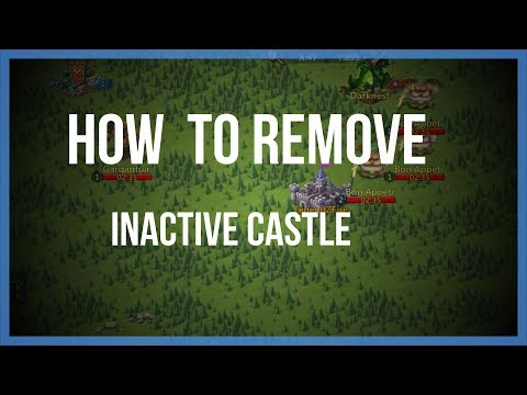Lords Mobile: How To Remove Inactive Castle (Phenomenon?)