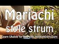 Mariachi/Latin Strum Ukulele Tutorial - Right Hand Dynamics