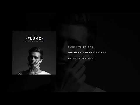 Flume Vs Dr Dre - The Next Episode On Top (MIKEY C Mashup)
