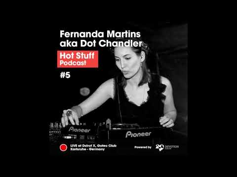 Hot Stuff Podcast 005 with Fernanda Martins aka Dot Chandler (Live at Gotec Club, Karlsruhe)