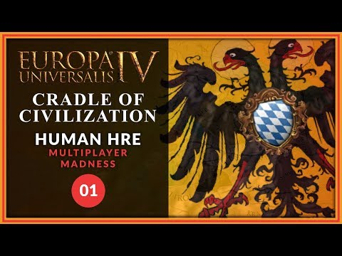 Europa Universalis IV (Cradle of Civilization) - Human HRE Multiplayer Madness - 01