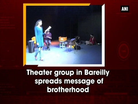 Theater group in Bareilly spreads message of brotherhood  - ANI News