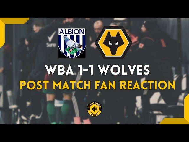 WBA 1-1 Wolves - Fan Reaction