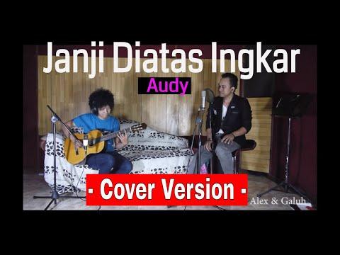 Janji Diatas Ingkar - Audy - COVER - Alex & Galuh