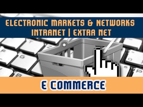 4. Electronic Markets & Networks | Intranet | Extra net |  EC Framework | E Commerce