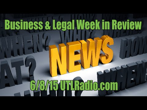 Business & Legal Week in Review 6/8/15 LIVE | UTLRadio.com