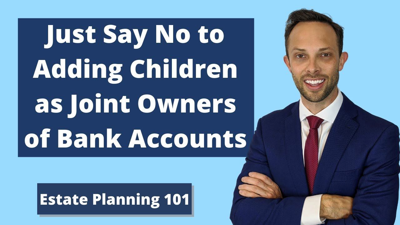Just Say No to Adding Children as Joint Owners of Bank Accounts