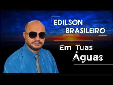 Em tuas Águas - Edilson Brasileiro - a Gospel 2018