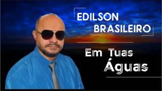 Baixar Em tuas Águas - Edilson Brasileiro - Musica Gospel 2018