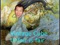 Vintage Cube   Unfair is fair