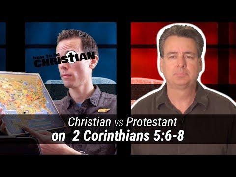 Christian vs. Protestant on 2 Corinthians 5:6-8