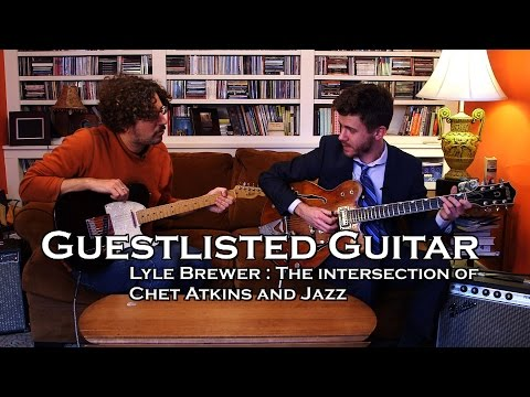 Guestlisted Guitar Lesson: Lyle Brewer The Intersection of Chet Atkins & Jazz