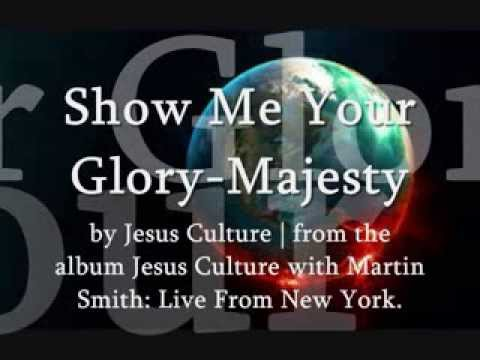 """""""Show Me Your Glory / Majesty"""" Jesus Culture  With Martin Smith: Live From New York"""