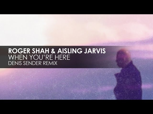 Roger Shah & Aisling Jarvis - When You're Here (Denis Sender Remix)