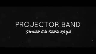[Lirik] Projector Band - Sudah Ku Tahu Raya