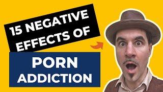 PORN ADDICTION EXPLAINED - THE 15 NEGATIVE EFFECT OF PORN ADDICTION