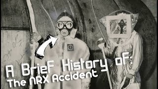 Brief History of: The NRX reactor Accident