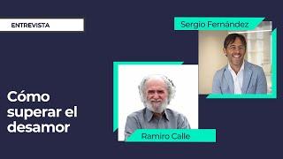 Cómo superar el desamor con Ramiro Calle ⎮Sergio Fernández, Instituto Pensamiento Positivo