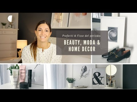 SONO TORNATA!! PREFERITI & FISSE DEL MOMENTO | Beauty, Moda e Home Decor