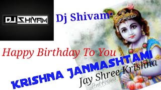 Hum Sab bolenge Happy Birthday To you Dj||Krishna Janmashtami Special||Dj Shivam||Hard Mix ||