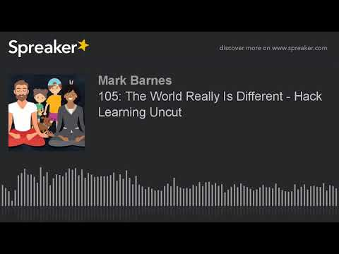 105: The World Really Is Different - Hack Learning Uncut