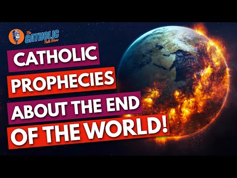 Catholic Prophecies About The End Of The World | The Catholic Talk Show