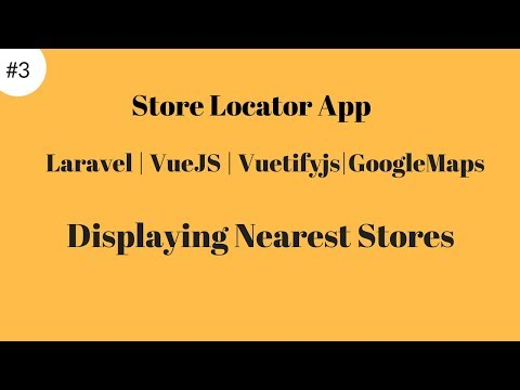 #3 Locating Nearest Stores: Store Locator App With Laravel And Vuejs