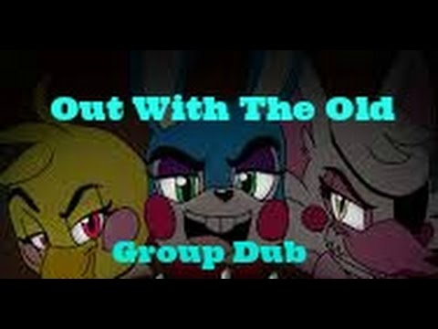 FNAF Out With The Old Group Dub Pt 3 **OUTDATED**