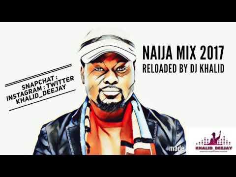 NAIJA MIX 2017 Reloaded! by Dj Khalid