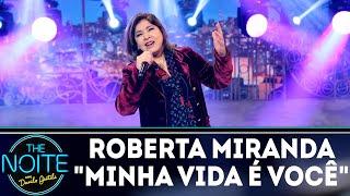 Roberta Miranda canta Minha Vida é Você | The Noite (03/09/18)