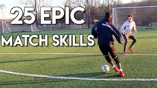 25 FOOTBALL MATCH SKILLS - THE MOST AMAZING SKILL MOVES IN 1 TUTORIAL