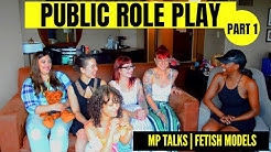 Public Role Play | Fetish Models Uncovered Pt 1 | A Day in a Life | MP Talks