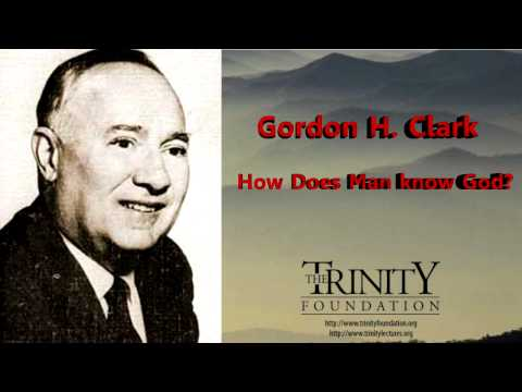How Does Man Know God? By, Gordon H. Clark