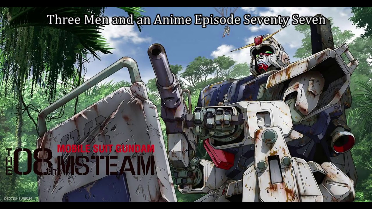 """Download Three Men and an Anime Episode Seventy Seven, """"Mobile Suit Gundam 08th MS Team."""""""