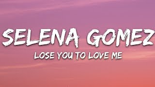Selena Gomez - Lose You To Love Me (Lyrics)