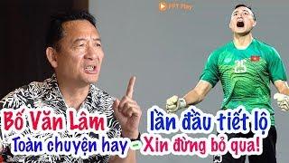 Văn Lâm cống hiến cho đội tuyển Việt Nam là trả nợ tổ quốc thay bố