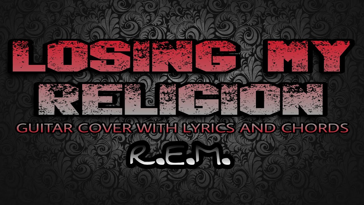 Losing My Religion Rem Guitar Cover With Lyrics Chords
