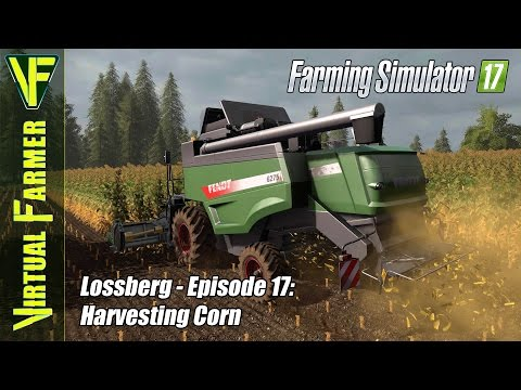 Let's Play Farming Simulator 17 - Lossberg, Episode 17: Harvesting Corn