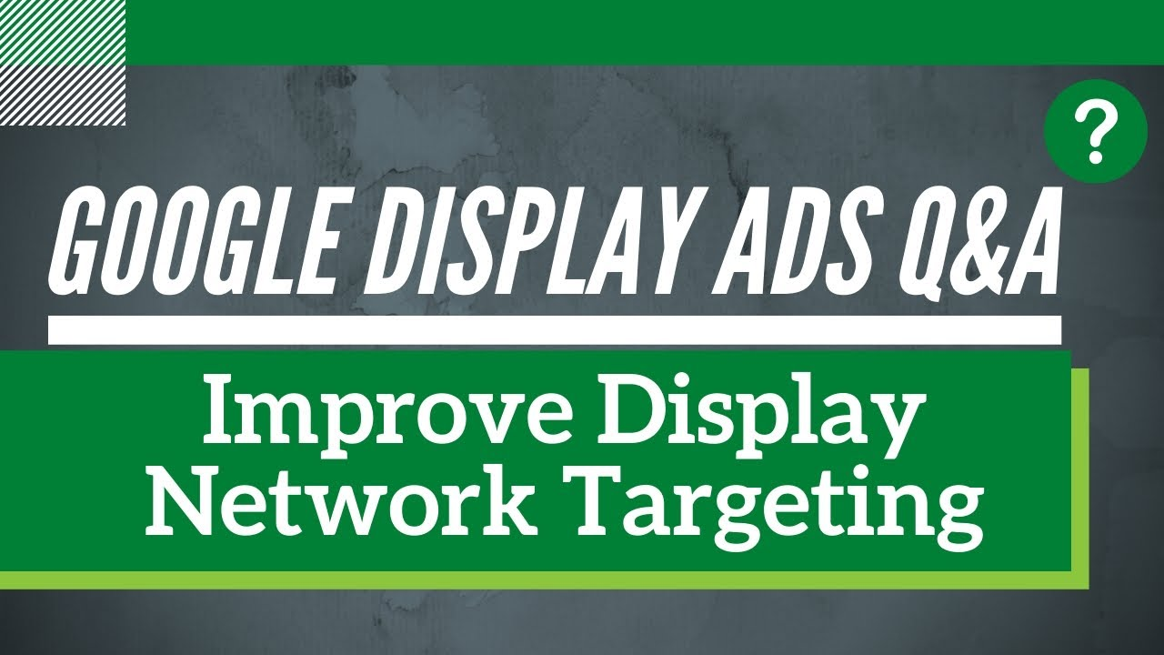 Google Display Ads Q&A – 5 Google Display Network Targeting Questions & Answers