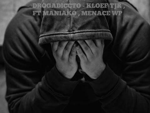DROGADICTO - KLOEF TJR FT MANIAKO - MENACE WP