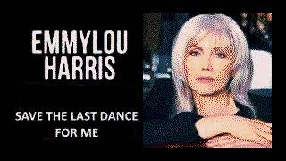 Emmylou Harris Save the last dance for me Audio And Lirics